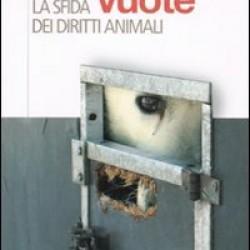 """Un libro indispensabile: """"Gabbie vuote. La sfida dei diritti animali"""" di Tom Regan"""