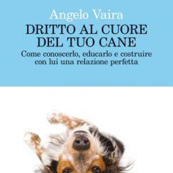 Un libro da leggere: Dritto al cuore del tuo cane, di Angelo Vaira