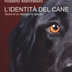 """""""L'identità del cane"""" di Roberto Marchesini. Recensione di Soad Diab"""